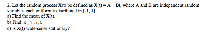 Let the random process X(t) be defined as X(t) = A