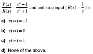 Y(s)/R(s) = s2-1/s2+1 and unit step input (R(s) =