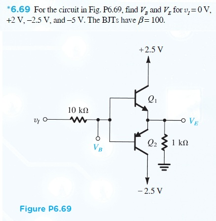 For the circuit in the Fig. P6.69, Find VB and VE