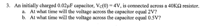 An initially charged 0. 02 mu F capacitor, Vc(0) =