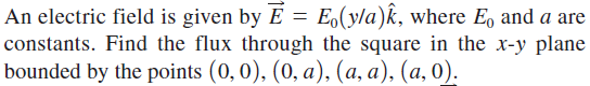 An electric field is given by E = E0(y/a)k, where