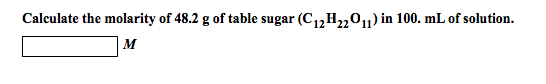 Calculate the molarity of 48.2 g of table sugar (C