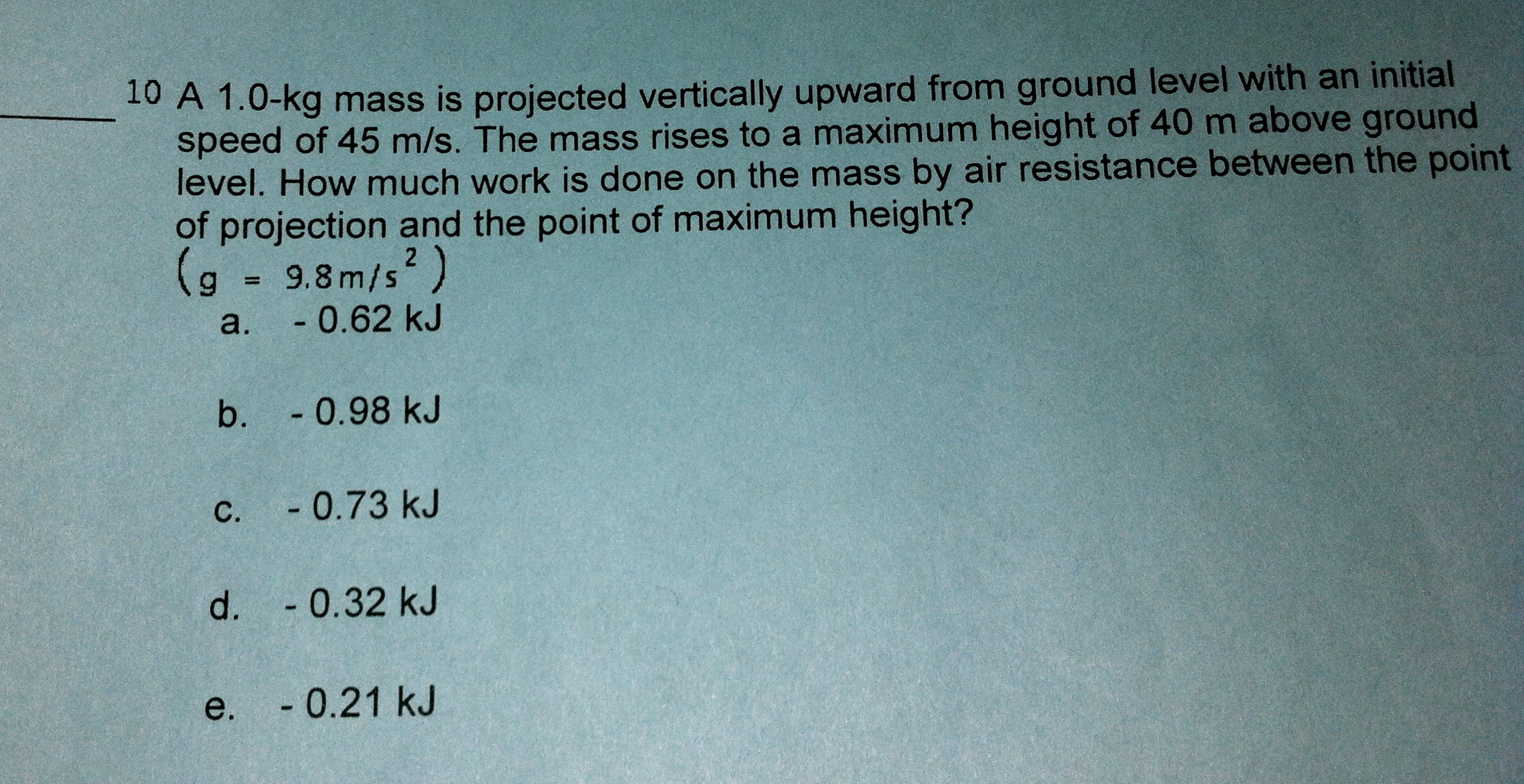 A 1.0-kg mass is projected vertically upward from