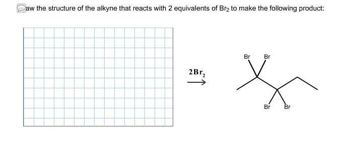 solved  draw the structure of the alkyne that reacts with