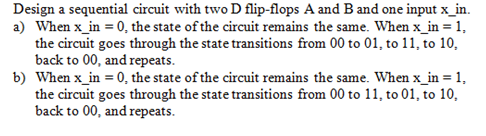 Design a sequential circuit with two D flip-flops
