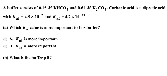 A buffer consists of 0.15 M KHCO3 and 0.61 M K2C03