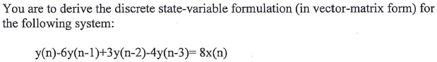 You are to derive the discrete state-variable form
