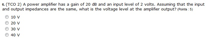 A power amplifier has a gain of 20 dB and an input