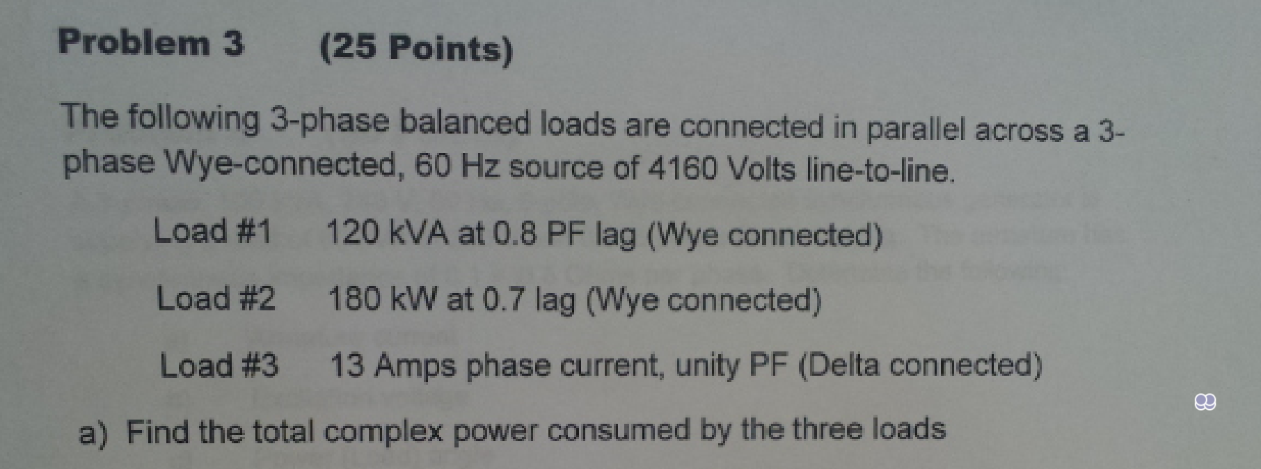 The following 3-phase balanced loads are connected