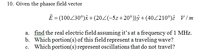 Given the phasor field vector E = (100<30 degree)