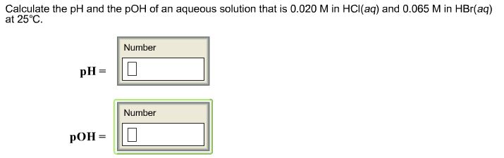 Calculate the pH and the pOH of an aqueous solutio