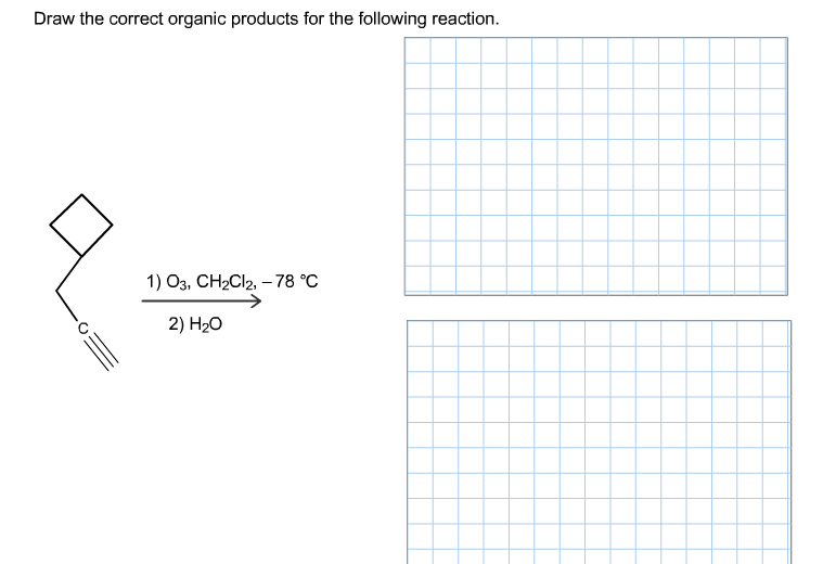 Draw the correct organic products for the followin