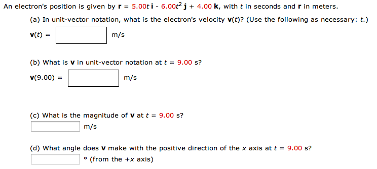 An electron's position is given by r = 5.00t i - 6
