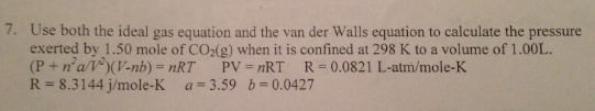 Use both the ideal gas equation and the van der Wa