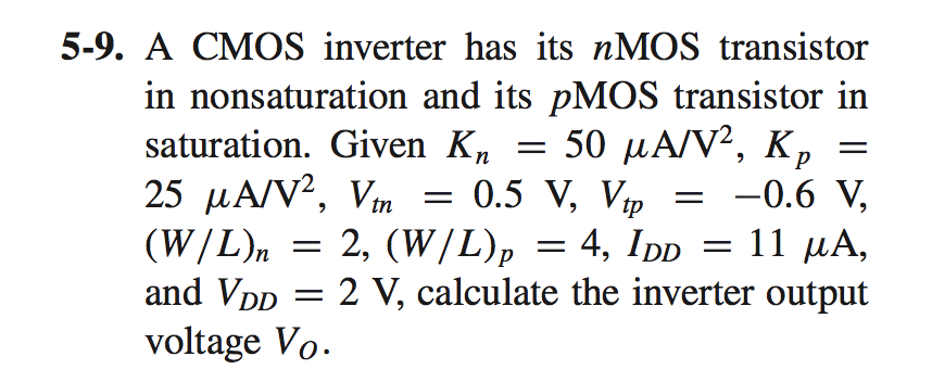 A CMOS inverter has its nMOS transistor in nonsatu