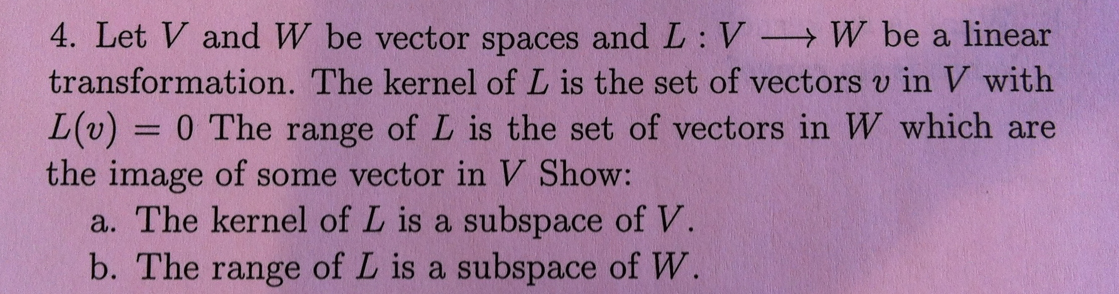 Let V and W be vector spaces and L : V rightarrow