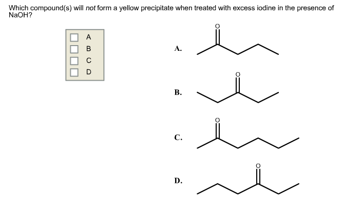 Question: Which Compound(s) Will Not Form A Yellow Precipitate When Treated  With Excess Iodine In The Prese.