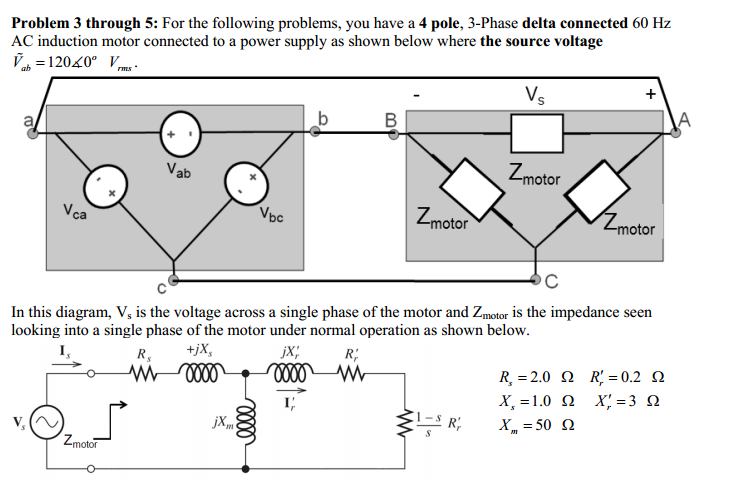 For the following problems you have a 4 pole 3 p for 3 phase 4 pole ac induction motor