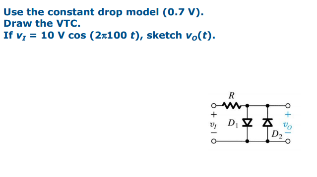 Use the constant drop model (0. 7 V). Draw the VTC