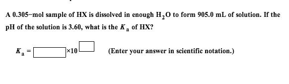 A 0.305-mol sample of HX is dissolved in enough H2