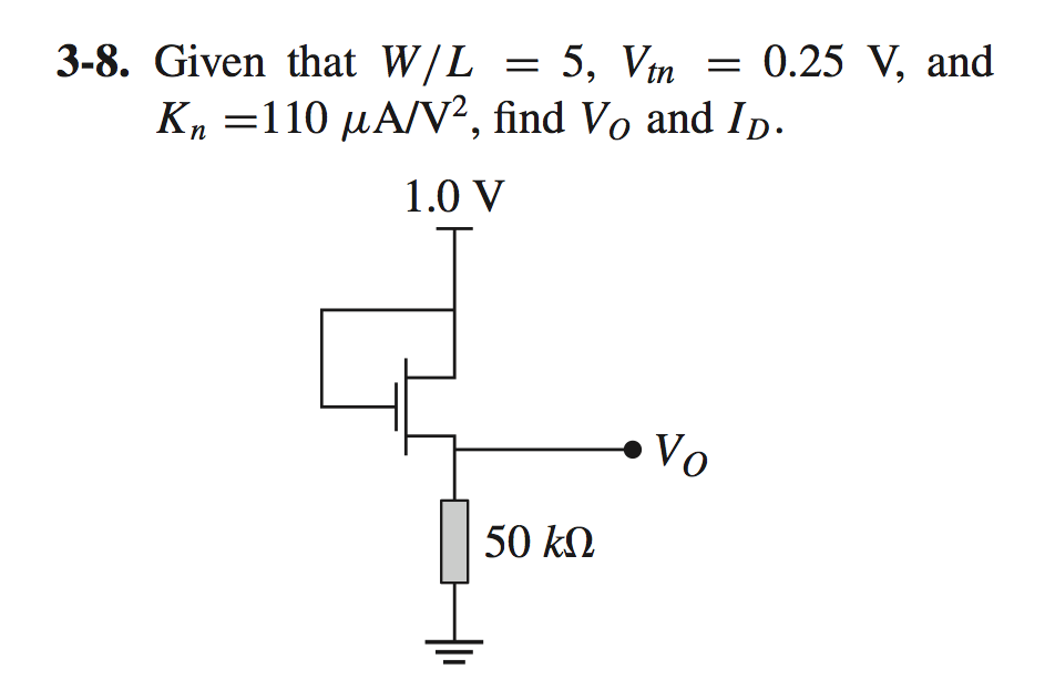 Given that W/L = 5, Vtn = 0. 25 V, and Kn =110 mu