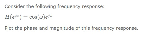 Consider the following frequency response: H(ej o