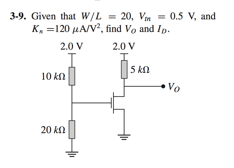 Given that W/L = 20, Vtn = 0. 5 V, and Kn =120 mu
