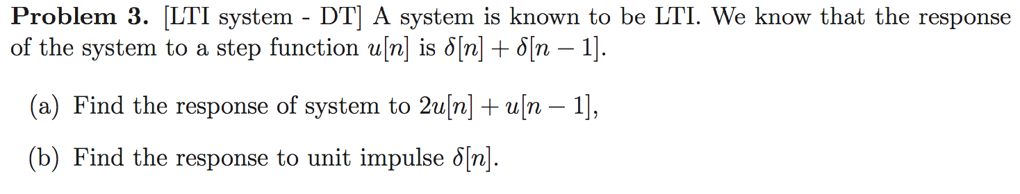 A system is known to be LTI. We know that the resp