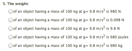 The weight: of an object having a mass of 100 kg