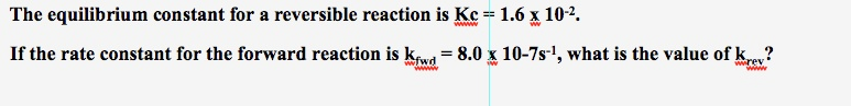 The equilibrium constant for a reversible reaction