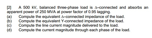 A 500 kV, balanced three-phase load is delta -conn