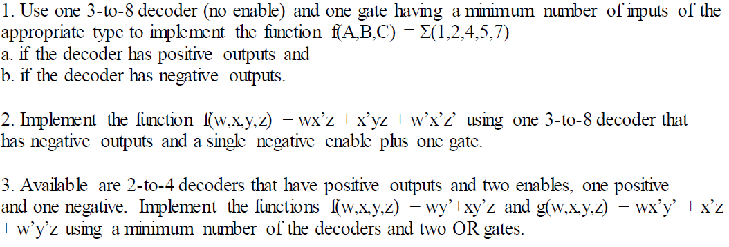 Use one 3-to-8 decoder (no enable) and one gate ha