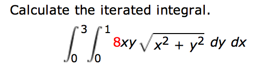 Calculate the iterated integral. 8xy dy dx