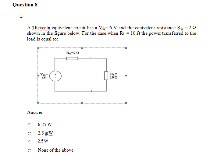 A Thevenin equivalent circuit has a Vth= 6 V and t