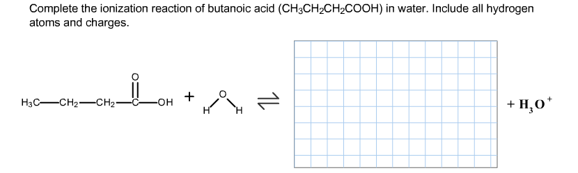 Complete the ionization reaction of butanoic acid