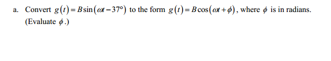 Convert g(t) = B sin(omega t-37degree) to the form