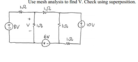 Use mesh analysis to find V. Check using superposi
