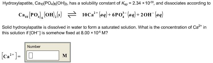 Hydroxylapatite, Ca10(PO4)6(OH)2, has a solubility