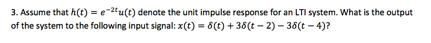 Assume that h(t) = e-2tu(t) denote the unit impuls