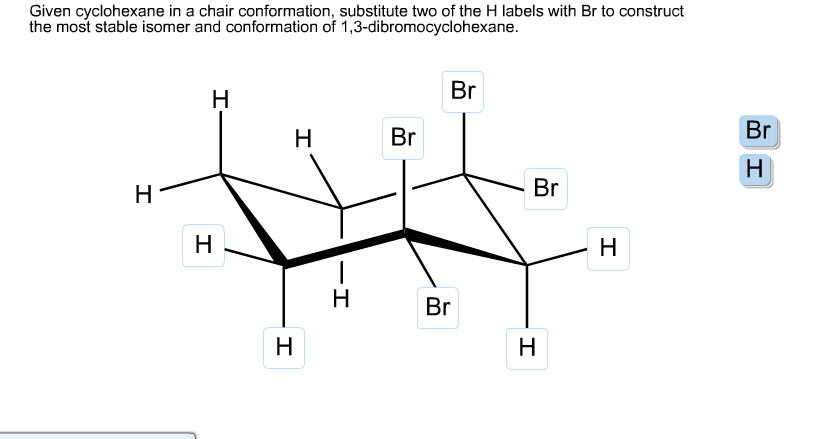 Given Cyclohexane Framework Chair Conformation Label Position Axial Ax Equatorial Eq Figu Q3222508 in addition Ch 20334e1 03 likewise L547 08 also Hi Problem Drawing Chair Conformations Ofcyclohexane Ex le S Problem Professor Gave Us P Q497444 furthermore Chair Conformations. on most stable conformation of cyclohexane