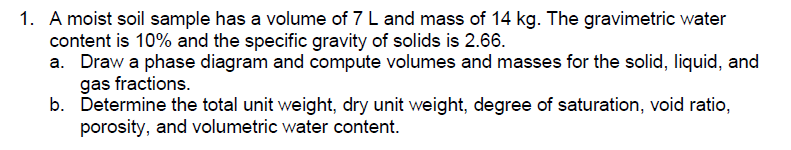 A moist soil sample has a volume of 7 L and mass o