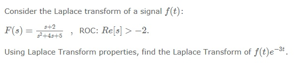 Consider the Laplace transform of a signal f(t):
