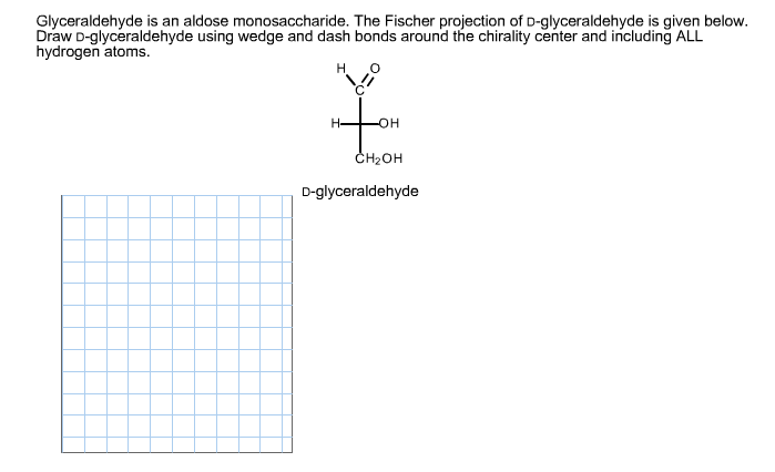 Glyceraldehyde is an aldose monosaccharide. The Fi