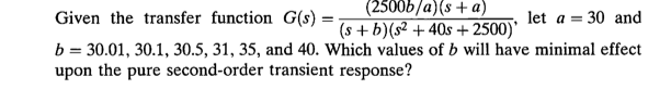 Given the transfer function let a = 30 and b = 30