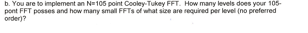 You are to implement an N=105 point Cooley-Tukey F