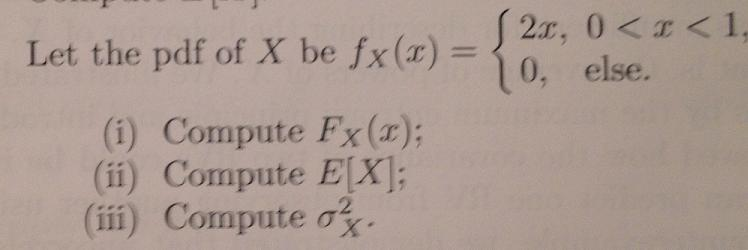 Let the pdf of X be fx (x) = {2x, 0 < x < 1, 0, e