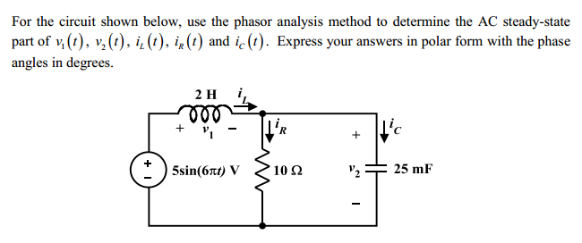 For the circuit shown below, use the phasor analy