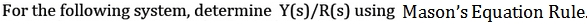 For the following system, determine Y(s) / R(s) us
