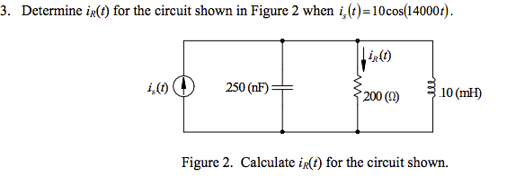 Determine i R(t) for the circuit shown in Figure 2