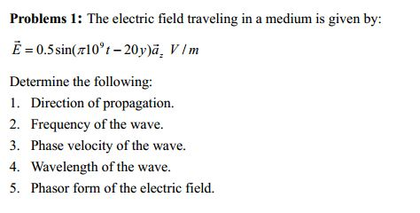 The electric field traveling in a medium is given